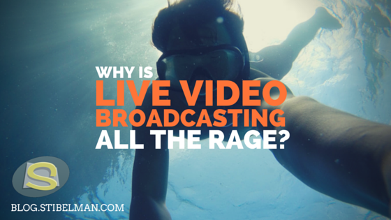 Why is live video broadcasting all the rage?