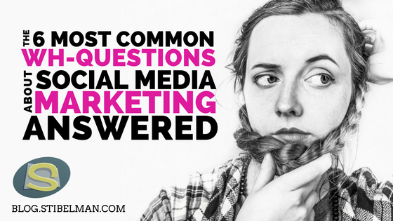 6 common Wh-questions about Social Media Marketing answered