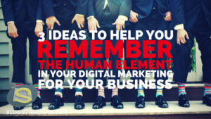Not everybody has everything clear when planning a digital marketing strategy for businesses. Here are 3 ideas to help you remember the human element.