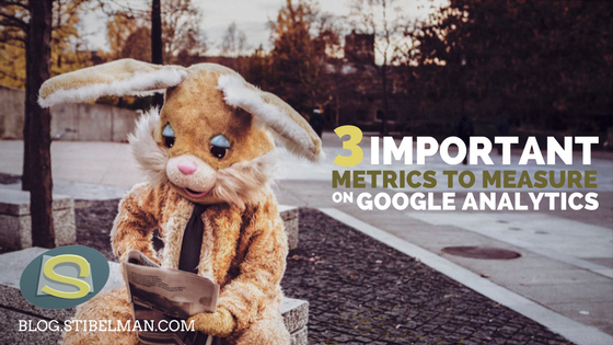 3 important metrics to measure on Google Analytics