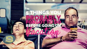 5 things you probably forgot to do before going on vacation