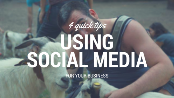 4 quick tips for using social media for your business