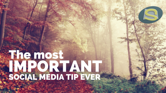 The most important social media tip ever