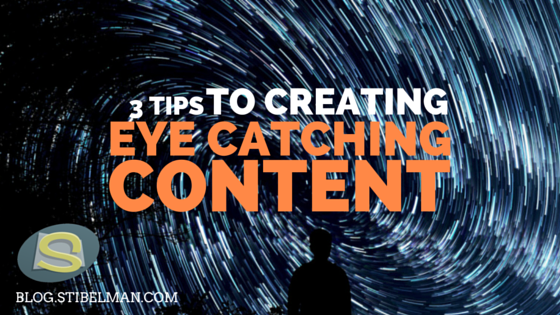 3 tips to creating eye catching content