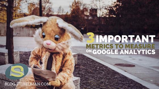 3 important metrics to measure on Google Analytics